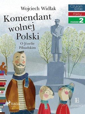 cover image of Komendant Wolnej Polski--O Józefie Piłsudskim