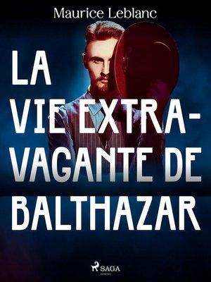 cover image of La Vie Extravagante de Balthazar