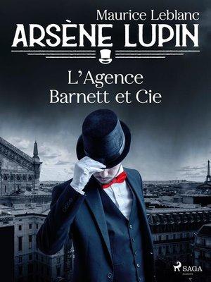 cover image of Arsène Lupin — L'Agence Barnett et Cie