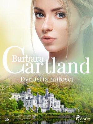 cover image of Dynastia miłości--Ponadczasowe historie miłosne Barbary Cartland