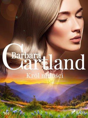 cover image of Król miłości--Ponadczasowe historie miłosne Barbary Cartland