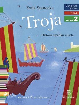 cover image of Troja--Historia upadku miasta