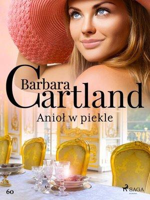 cover image of Anioł w piekle--Ponadczasowe historie miłosne Barbary Cartland