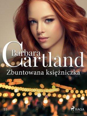 cover image of Zbuntowana księżniczka--Ponadczasowe historie miłosne Barbary Cartland