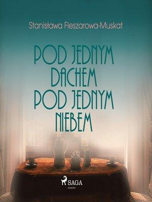 cover image of Pod jednym dachem, pod jednym niebem