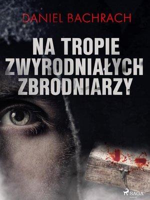 cover image of Na tropie zwyrodniałych zbrodniarzy