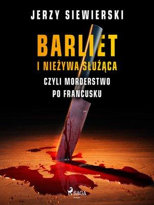 cover image of Barliet i nieżywa służąca, czyli morderstwo po francusku