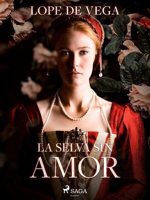 cover image of La selva sin amor