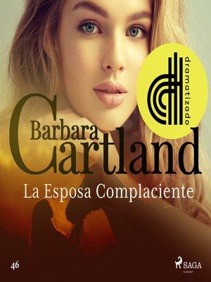 cover image of La Esposa Complaciente (La Colección Eterna de Barbara Cartland 46)--Dramatizado