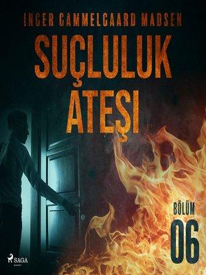 cover image of Suçluluk Ateşi--Bölüm 6