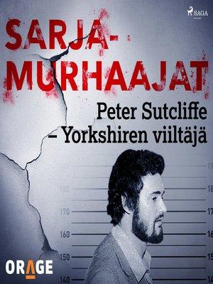 cover image of Peter Sutcliffe – Yorkshiren viiltäjä