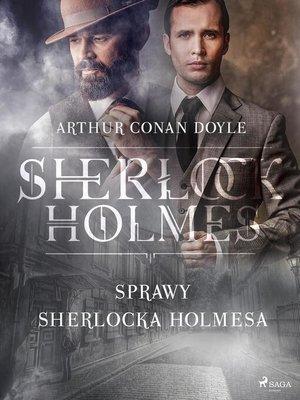 cover image of Sprawy Sherlocka Holmesa
