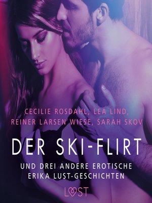 cover image of Der Ski-Flirt – und drei andere erotische Erika Lust-Geschichten