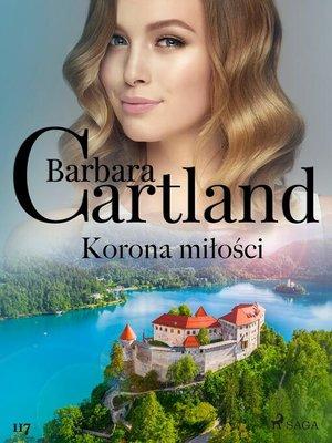 cover image of Korona miłości--Ponadczasowe historie miłosne Barbary Cartland