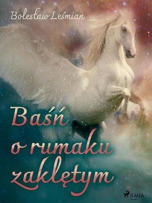 cover image of Baśń o rumaku zaklętym