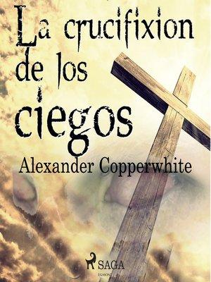 cover image of La crucifixión de los ciegos