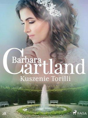 cover image of Kuszenie Torilli--Ponadczasowe historie miłosne Barbary Cartland