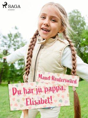 cover image of Du har ju pappa, Elisabet