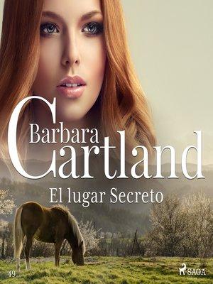cover image of El lugar Secreto (La Colección Eterna de Barbara Cartland 49)
