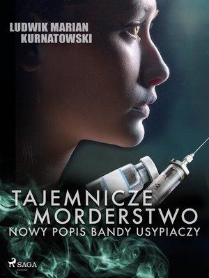 cover image of Tajemnicze morderstwo, nowy popis bandy usypiaczy
