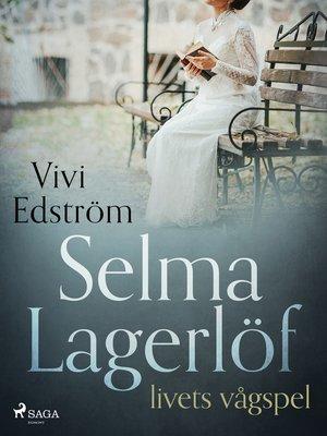 cover image of Selma Lagerlöf – livets vågspel