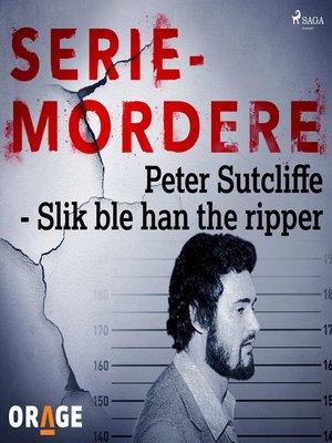 cover image of Peter Sutcliffe--Slik ble han the ripper