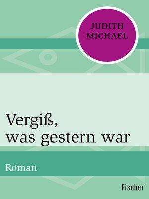 cover image of Vergiß, was gestern war