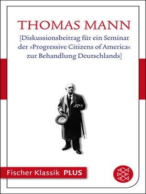cover image of [Diskussionsbeitrag für ein Seminar der »Progressive Citizens of America« zur Behandlung Deutschlands]
