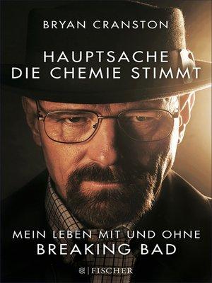 cover image of Hauptsache, die Chemie stimmt--Mein Leben mit und ohne Breaking Bad