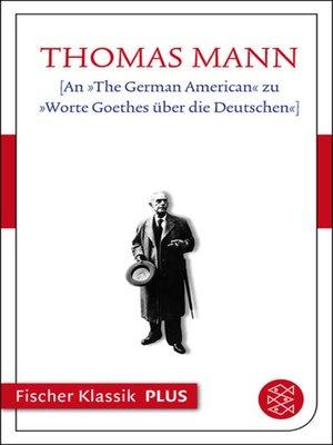 cover image of [An »The German American« zu »Worte Goethes über die Deutschen«]