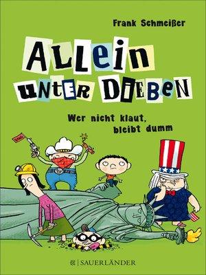 cover image of Allein unter Dieben – Wer nicht klaut, bleibt dumm