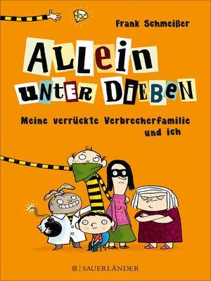 cover image of Allein unter Dieben – Meine verrückte Verbrecherfamilie und ich