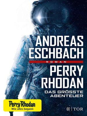 cover image of Perry Rhodan--Das größte Abenteuer