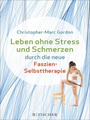 cover image of Leben ohne Stress und Schmerzen durch die neue Faszien-Selbsttherapie