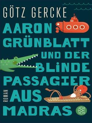 cover image of Aaron Grünblatt und der blinde Passagier aus Madras