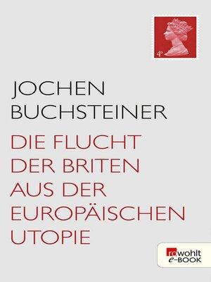 cover image of Die Flucht der Briten aus der europäischen Utopie