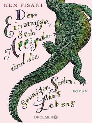 cover image of Der Einarmige, sein Alligator und die sonnigen Seiten des Lebens