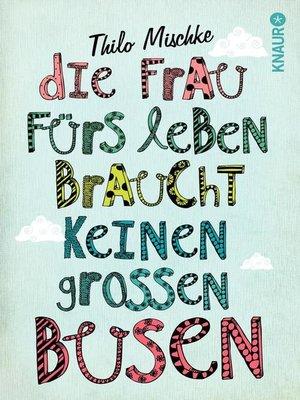 cover image of Die Frau fürs Leben braucht keinen großen Busen