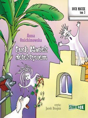 cover image of Duch Maciek. Tom 3. Duch Maciek detektywem