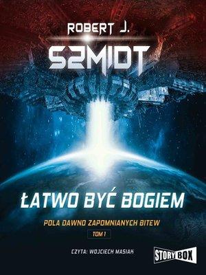 cover image of Pola dawno zapomnianych bitew. Tom 1. Łatwo być bogiem