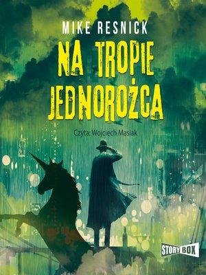 cover image of Na tropie jednorożca
