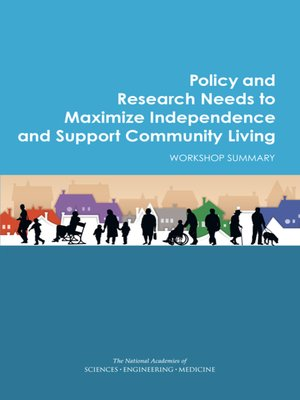 cover image of Policy and Research Needs to Maximize Independence and Support Community Living