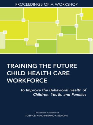 cover image of Training the Future Child Health Care Workforce to Improve the Behavioral Health of Children, Youth, and Families