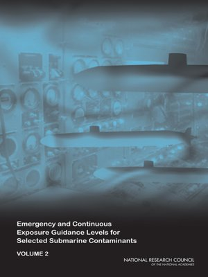 cover image of Emergency and Continuous Exposure Guidance Levels for Selected Submarine Contaminants, Volume 2