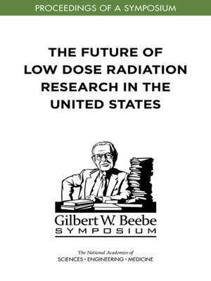 cover image of The Future of Low Dose Radiation Research in the United States