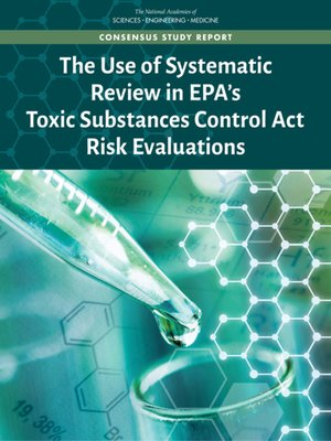 cover image of The Use of Systematic Review in EPA's Toxic Substances Control Act Risk Evaluations