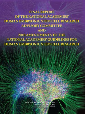cover image of Final Report of the National Academies' Human Embryonic Stem Cell Research Advisory Committee and 2010 Amendments to the National Academies' Guidelines for Human Embryonic Stem Cell Research