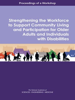 cover image of Strengthening the Workforce to Support Community Living and Participation for Older Adults and Individuals with Disabilities