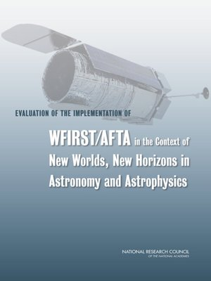 cover image of Evaluation of the Implementation of WFIRST/AFTA in the Context of New Worlds, New Horizons in Astronomy and Astrophysics