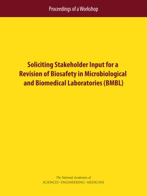 cover image of Soliciting Stakeholder Input for a Revision of Biosafety in Microbiological and Biomedical Laboratories (BMBL)